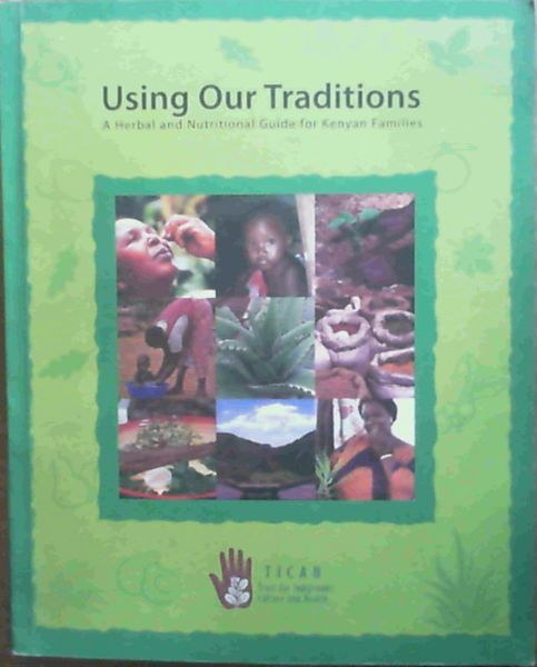 Image for Using Our Traditions : a Herbal and Nutritional Guide for Kenyan Families
