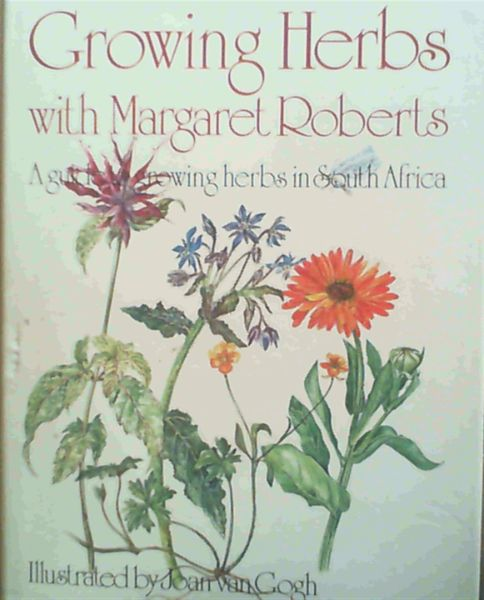 Image for Growing Herbs with Margaret Roberts : a guide to growing herbs in South Africa