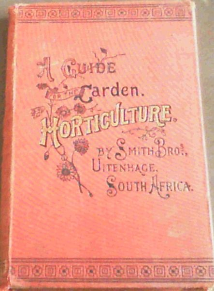 Image for Horticulture. A guide to amateurs in the fruit, vegetable and flower garden, greenhouse, conservatory and stoep