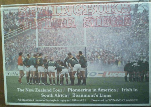 Image for Springboks under Siege : The New Zealand tour / Pioneering in America / Irish in South Africa / Beaumont's Lions