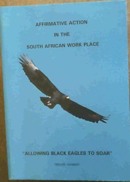 Image for Affirmative action in the South African work place: Allowing black eagles to soar