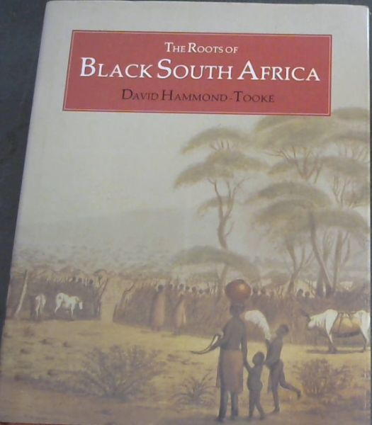 Image for The Roots of Black South Africa: An Introduction to the Traditional Culture of the Black People of South Africa