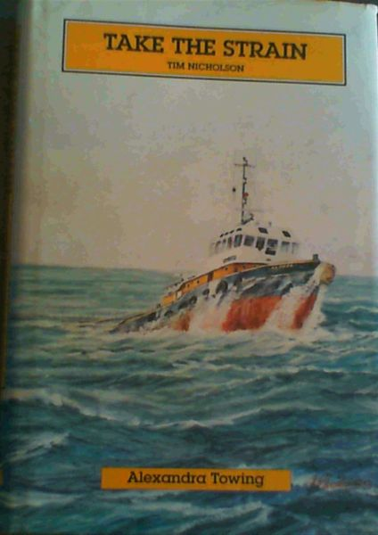Image for Take the Strain: Alexandra Towing Company and the British Tugboat Business, 1833-1987