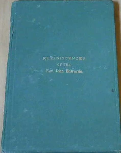 Image for Reminiscences of the Early Life and Missionary Labours of the Rev. John Edwards, Fifty Years a Wesleyan Missionary in South Africa