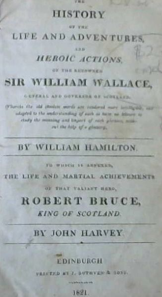 Image for The History of the Life and Adventures, and Heroic Actions of the Renowned Sir William Wallace, General and Governor of Scotland. The Life of Robert Bruce, King of Scotland - a Heroic Poem