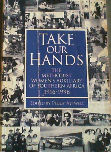 Image for Take our hands: The Methodist Church of Southern Africa Women's Auxiliary, 1916-1996