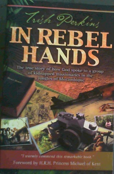Image for In Rebel Hands: The True Story of How God Spoke to a Group of Kidnapped Missionaries in the Jungles of Mozambique