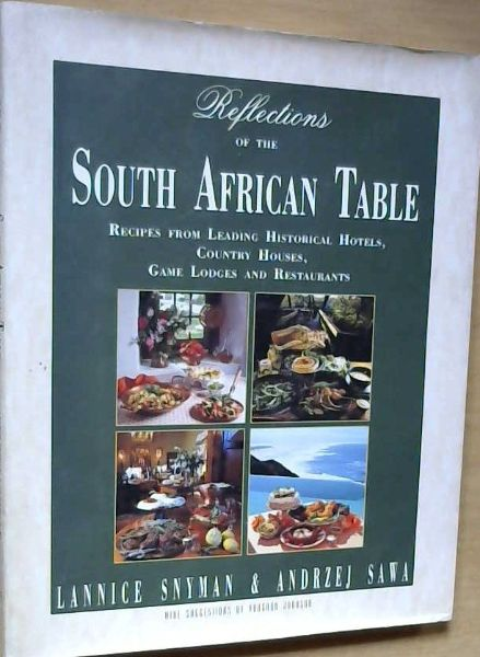 Image for REFLECTIONS OF THE SOUTH AFRICAN TABLE: Recipes from Leading Historical Hotels, Country Houses, Game Lodges and Restaurants
