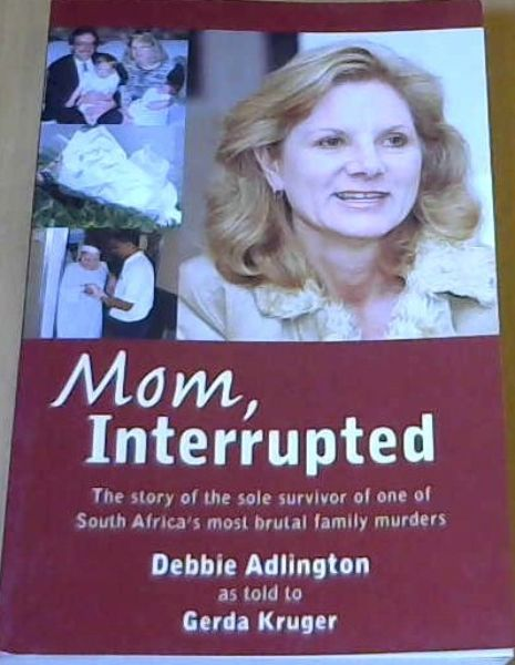 Image for Mom, Interrupted : The Story of the Sole Survivor of One of South Africa's Most Brutal Family Murders