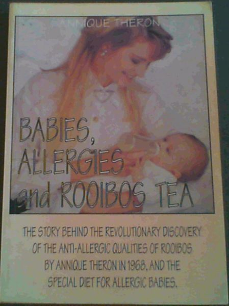 Image for Babies, Allergies and Rooibos Tea; The story behind the Revolutionary Discovery of the Anti-Allergic Qualities of Rooibos by Annique Theron in 1968, and the special diet for allergic babies.