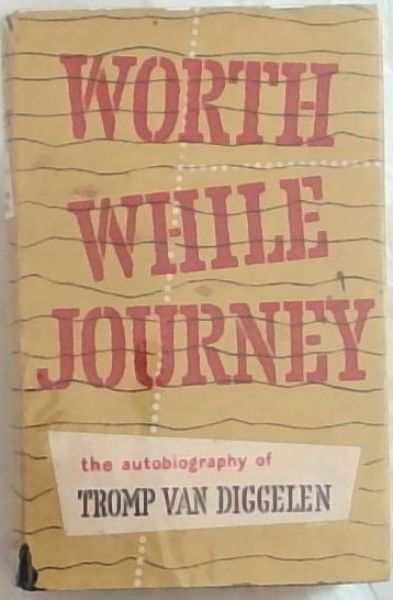 Image for Worthwhile Journey - The Autobiography of Tromp van Diggelen