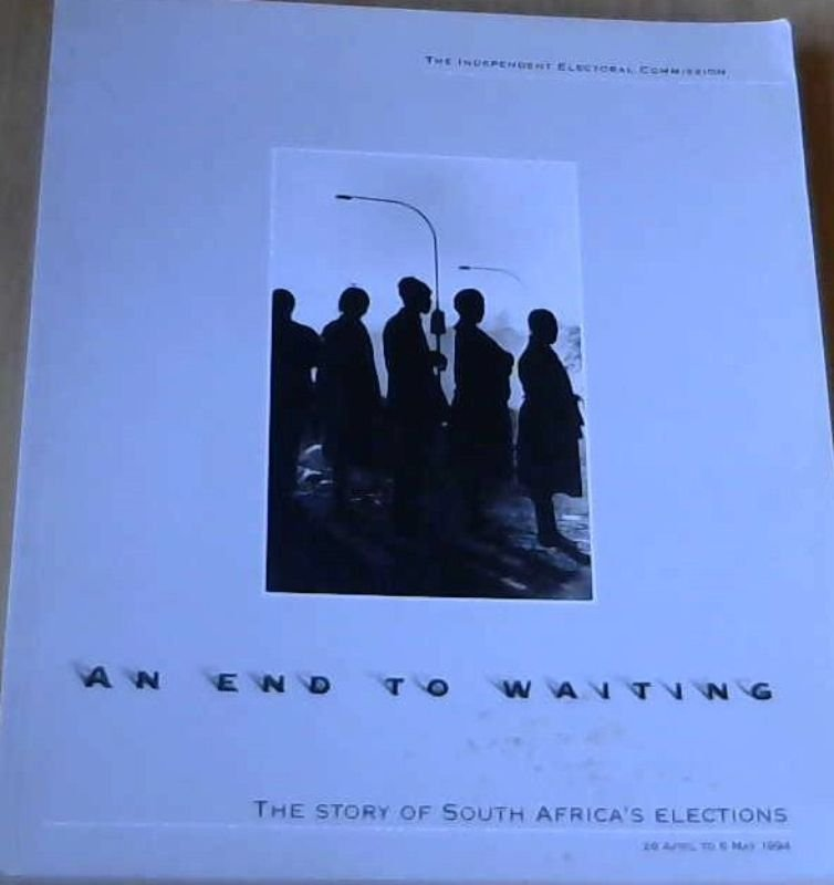 Image for An End To Waiting:  The story of South Africa's Elections