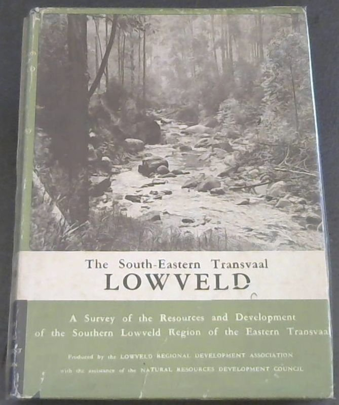 Image for The South-Eastern Transvaal Lowveld: A Survey of the Resources and Development of the Southern Lowveld Region of the Eastern Transvaal