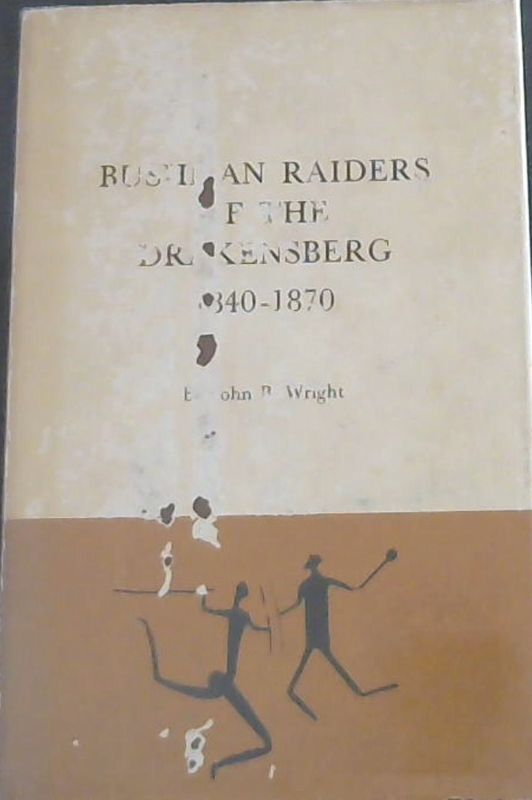 Image for Bushman Raiders of the Drakensberg: 1840 - 1870: A study of their conflict with stock-keeping peoples in Natal