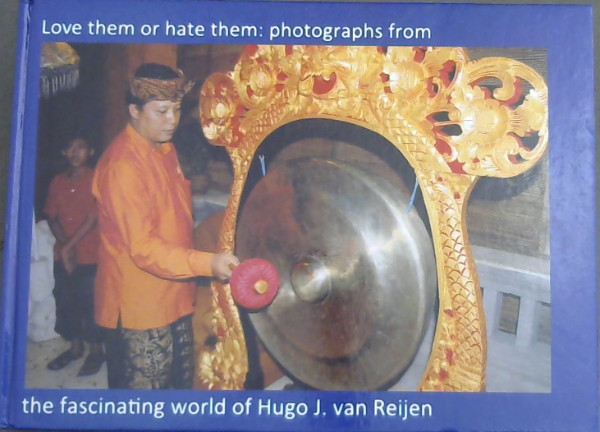 Image for Love them or hate them: photographs from the fascinating world of Hugo J. van Reijen