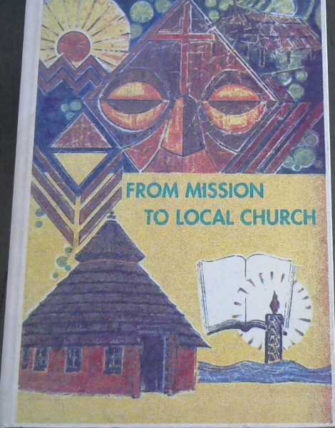 Image for From Mission to Local Church: One hundred years of mission by the Catholic Church in Namibia, with special reference to the development of the Archdiocese of Windhoek and the Apostolic Vicariate of Rundu