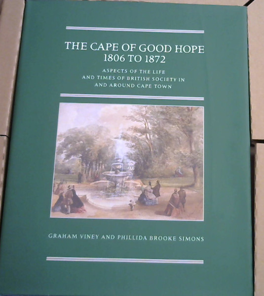 Image for The Cape of Good Hope 1806 - 1872: Aspects of the Life and Times of British Society in and Around Cape Town