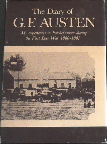 Image for The Diary of G.F. Austen: My experiences in Potchefstroom during the First Boer War 1880-1881