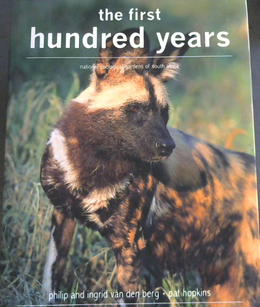 Image for The First Hundred Years: National Zoological Gardens of South Africa