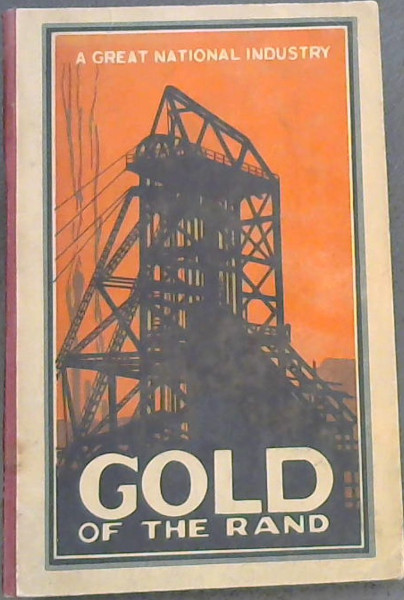 Image for The Gold of the Rand: A Great National Industry (1887-1927)