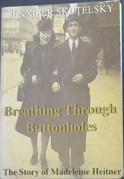 Image for Breathing Through Buttonholes: The Story of Madeleine Heitner and Max Mantel