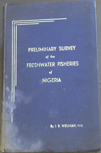 Preliminary Survey of the Freshwater Fisheries of Nigeria