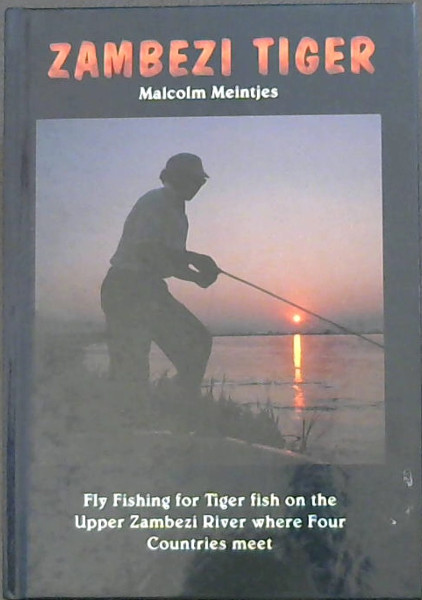 Image for Zambezi Tiger - Fly Fishing for Tiger Fish on the Upper Zambezi River Where Four Countries Meet