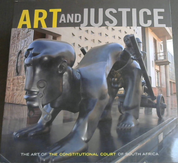 Image for Art and Justice: The Art of the Constitutional Court of South Africa