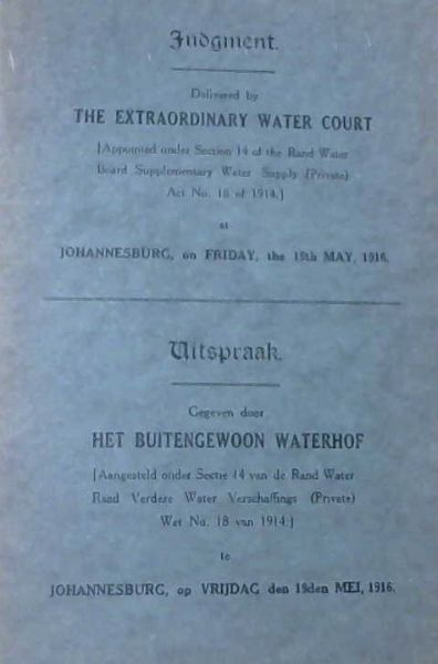 Image for Judgement Delivered by The Extraordinary Water Court (Appointed under Section 14 of the Rand Water Board Supplementary Water Supply (Private) Act No 18 of 1914 at Johannesburg on Friday the 19th May 1916