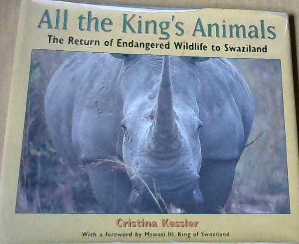 Image for All the King's Animals: The Return of Endangered Wildlife to Swaziland