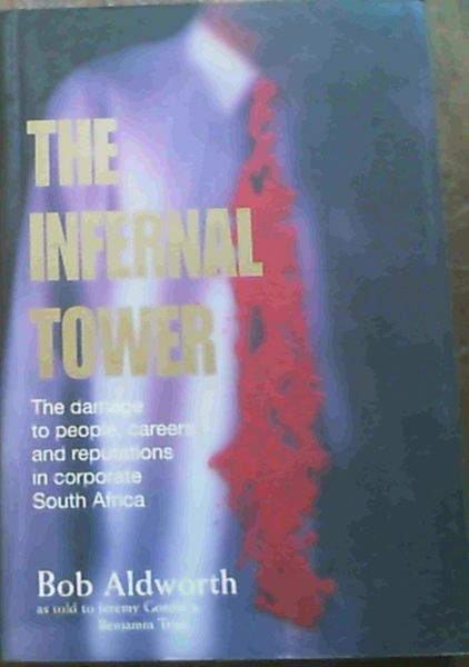 Image for The Infernal Tower: The Damage to People, Careers and Reputations in Corporate South Africa