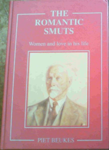Image for The Romantic Smuts: Women and Love in His Life