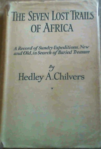 Image for The Seven Lost Trails Of Africa- A Record of Sundry Expeditions, New & Old, in Search of Buried Treasure