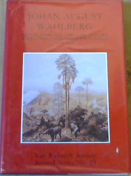 Image for Johan August Wahlberg- Travel Journals [and some letters] South Africa & Namibia/ Botswana, 1838- 1856