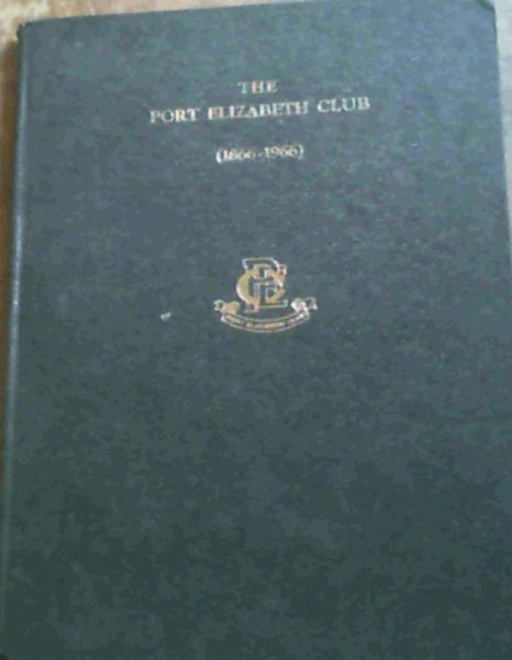 Image for The Port Elizabeth Club; Port Elizabeth [1866-1966]